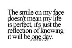 The smile on my face doesn't mean my life is perfect. . .
