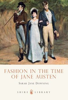 Fashion in the Time of Jane Austen (Shire Library) by Sarah-Jane Downing