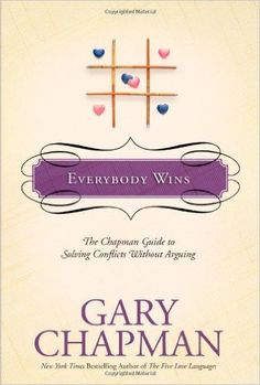 Everybody Wins: The Chapman Guide to Solving Conflicts without Arguing (Chapman Guides): Gary Chapman: 9781414300146: Amazon.com: Books