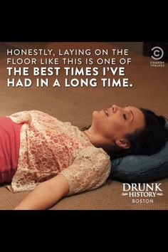 Thank goodness for Drunk History.....show that makes me laugh hysterically!!!!
