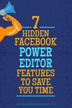 Power Editor has a number of often-unnoticed options that can help marketers create more effective ad campaigns while saving time.  In this article, youll discover seven overlooked Power Editor features to manage your campaigns more efficiently.