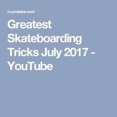 Greatest Skateboarding Tricks July 2017 - YouTube