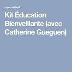 Kit Éducation Bienveillante (avec Catherine Gueguen)