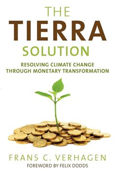 'The Tierra Solution'- Frans C. Verhagen--- The Tierra Solution proposes to repair systems that enrich the few, impoverish the many, and imperil the planet.