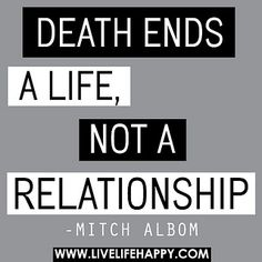 Death ends a life, not a relationship. by deeplifequotes, via Flickr