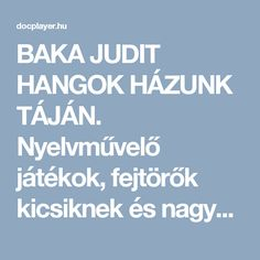 BAKA JUDIT HANGOK HÁZUNK TÁJÁN. Nyelvművelő játékok, fejtörők kicsiknek és nagyoknak ERDÉLYI TANKÖNYVTANÁCS Dysgraphia, Dyslexia, Drama, Preschool Bible, Communication, Album, Teaching, Writing, Education