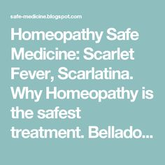 Homeopathy Safe Medicine: Scarlet Fever, Scarlatina. Why Homeopathy is the safest treatment.  Belladonna to prevent scarlet fever