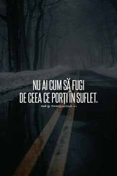 Nu ai cum sa fugi de ceea ce porti in suflet ! Rap Quotes, Life Quotes, Love Me Quotes, Quotes To Live By, Motivational Words, Inspirational Quotes, I Hate My Life, Son Luna, Messages