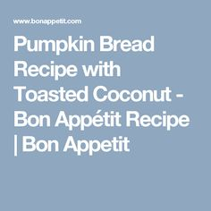 Pumpkin Bread Recipe with Toasted Coconut - Bon Appétit Recipe | Bon Appetit