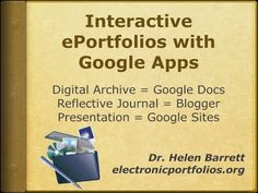 This Google Site has been set up by Dr. Helen Barrett to focus on the use of Google Apps to create ePortfolios. On this site, there are instructions on how to use the different elements of Google Apps to maintain e-portfolios.