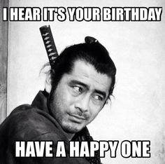 A friend of mine posted this birthday wish for me!   Toshiro Mifune is awesome!  I love it!
