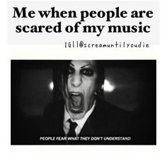 chris- is it bad i have done this to several people? in fact it is true, people judge music only because the genre, metal or screamo it doesn't matter, first you need to understand the lyrics, and after that you can think. Music comes from our hearts...