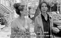 We whine when we don't have a boyfriend and we whine when we do. - Miranda Hobbs