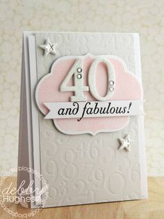 Love the embossed numbers background: 40 and fabulous card