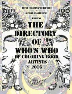 The Directory Of Who's Who of Coloring Book Artists 2016: Adult Coloring Book Artist Directory (Volume 1) by Global Doodle Gems http://www.amazon.com/dp/8793385412/ref=cm_sw_r_pi_dp_Q9sTwb1JAWNAW