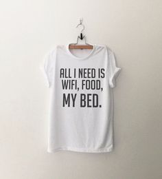 All I need is wifi, food, my bed T-Shirt womens gifts womens girls tumblr band merch fangirls teens girl gift girlfriends daughters present