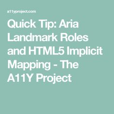 Quick Tip: Aria Landmark Roles and HTML5 Implicit Mapping   - The A11Y Project