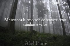 Me inunda la emoción de sentirte cerca dándome valor              ~Abel Pintos