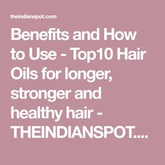 Benefits and How to Use - Top10 Hair Oils for longer, stronger and healthy hair - THEINDIANSPOT.COM