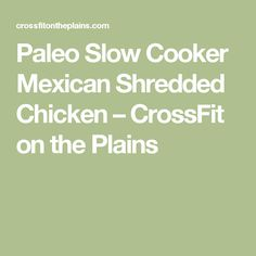 Paleo Slow Cooker Mexican Shredded Chicken – CrossFit on the Plains
