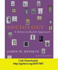 Sociology A Down-to-Earth Approach (11th Edition) (9780205096541) James M. Henslin , ISBN-10: 0205096549  , ISBN-13: 978-0205096541 ,  , tutorials , pdf , ebook , torrent , downloads , rapidshare , filesonic , hotfile , megaupload , fileserve