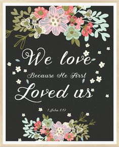 John 4 19 We Love Because Christian Decor by LeelaPrintableArt