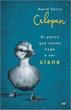El Patito Que Nunca Llegó A Ser Cisne Fuera de Colección: Amazon.es: Celopan: Libros