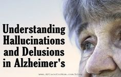 Here's a closer look at what we know about the hallucinations and delusions Alzheimer's patients experience.