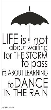 "Life is not about waiting for the storm to pass, its about learning to dance in the rain 17"" x 33.75"""