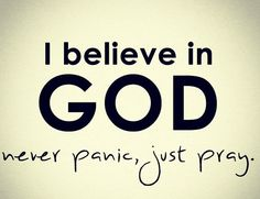 "NEVER ""panic""...Just PRAY To GOD."