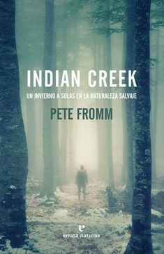 Indian Creek Un invierno a solas en la naturaleza salvaje