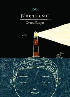 Nocturne, written and illustrated by Isol. Twelve glow-in-the-dark pictures present possible inspirations for a night in which the hidden world becomes visible. Just choose a dream from among the pictures and descriptions in the book, and then turn off the light to see a surprising glow-in-the-dark image.