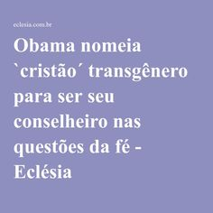 Obama nomeia `cristão´ transgênero para ser seu conselheiro nas questões da fé - Eclésia