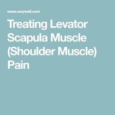 Treating Levator Scapula Muscle (Shoulder Muscle) Pain