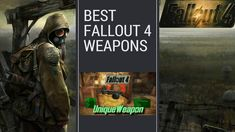 Top 5 Best Fallout 4 Weapons | Where to Find Best Weapons