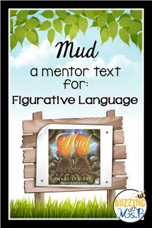 Children need to see real examples of figurative language in their reading to be able to see how it's used. Mud is a great mentor text for demonstrating it. Check out this post for a FREEBIE to use with the book on Buzzing with Ms B.