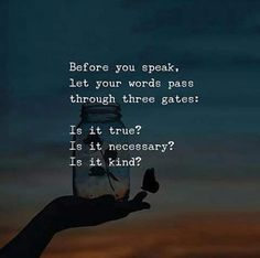 Positive Quotes : Before you speak. Let your words pass through three gates. - Hall Of Quotes Wisdom Quotes, True Quotes, Words Quotes, Motivational Quotes, Inspirational Quotes, Sayings, Daily Quotes, The Words, Reality Quotes