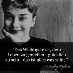 Audrey Hepburn quote: Translation: The most important thing is, to enjoy your life - to be happy - that's all that counts. Words Quotes, Life Quotes, Sayings, Karma, Audrey Hepburn Quotes, German Quotes, Positive Mind, Positive Attitude, More Than Words