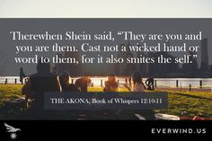 Passage from The Akona, Book of Whispers. The Akona is a text from the religion of Catican, consisting of three books: The Book of Whispers, The Book of Ghosts, and The Book of Tides. The Book, Ghosts, Whisper, Wicked, Religion, It Cast, Sayings, Words, Hush Hush