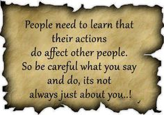 Ten cuidado con lo que diceS y haceS, no siempre se trata sólo de tí