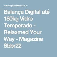 Balança Digital até 180kg Vidro Temperado - Relaxmed Your Way - Magazine Sbbr22