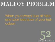 Draco Malfoy problems :) - need to write a fanfic about this where Draco is a little kid playing hide and go seek with his friends at Malfoy manor
