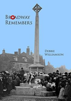 Broadway Remembers by Debbie Williamson, a history of the Broadway war Memorial and the 48 men commemorated on the war memorial who died in the First World War. http://www.amazon.co.uk/dp/0992989108/ref=cm_sw_r_pi_dp_XXp2tb1JV3VKW