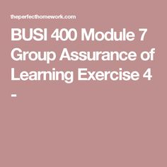 BUSI 400 Module 7 Group Assurance of Learning Exercise 4 -