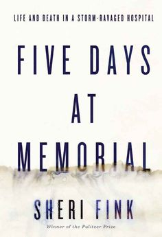 Five Days at Memorial: Life and Death in a Storm-Ravaged Hospital by Sherri Fink | The 2013 National Book Critics Circle Award Finalists Have Been Announced