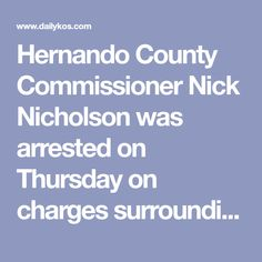 Hernando County Commissioner Nick Nicholson was arrested on Thursday on charges surrounding a prostitution sting. The 71-year-old Florida Republican's arrest came after a two month investigation, according to ABC Action News, set off by Nicholson's...