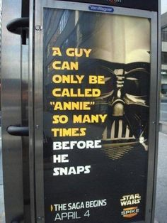 Star Wars humor: A friend stole one of these posters out of a NYC metro station and gave it to me, but it was lost in the move from NY to MD. Really sad I don't have it anymore :(
