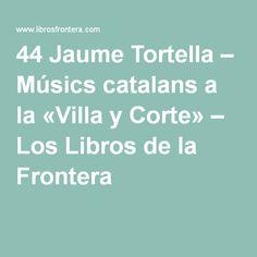 44 Jaume Tortella – Músics catalans a la «Villa y Corte» – Los Libros de la Frontera