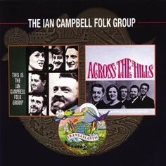 "The Ian Campbell Folk Group.  This CD compiles two of their Transatlantic albums from circa 1963-64.  I have thousands of folk lps and these two are among my favorites.  Also look for the 2 cd compilaiton The Times They Are a Changing.  Simon and Garfunkel covered Ian's ""The Sun is Burning"".  Highly entertaining, talented and very influential on both British and American folk music of the 1960s and later. ""Across the Hills"" is a great ecology duet from 6 years before Earth Day."