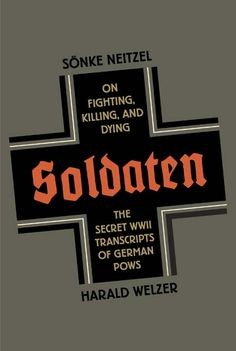 SOLDATEN, by Sonke Neitzel and Harald Welzer: I would buy this book for my brother, but I would never give it to him, keeping it for myself.